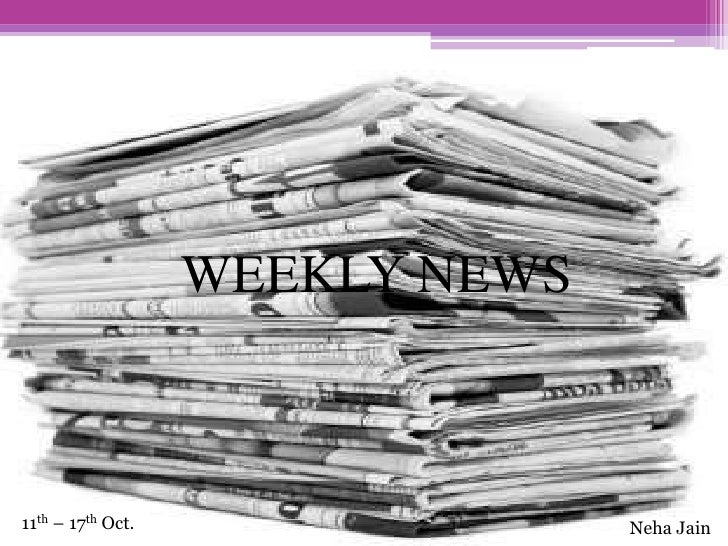 WEEKLY NEWS<br />11th – 17th Oct.<br />Neha Jain<br />