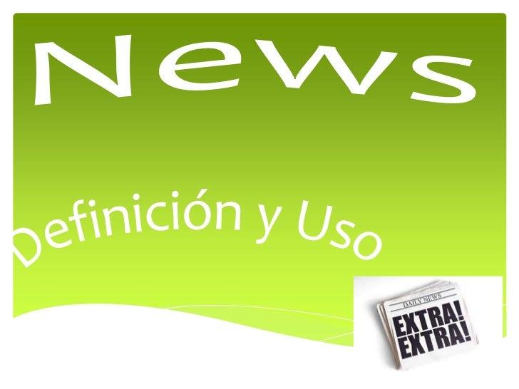 News<br />Definición y Uso<br />