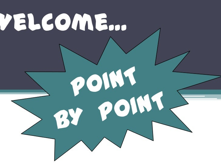Welcome...<br />POINT  BY  POINT<br />