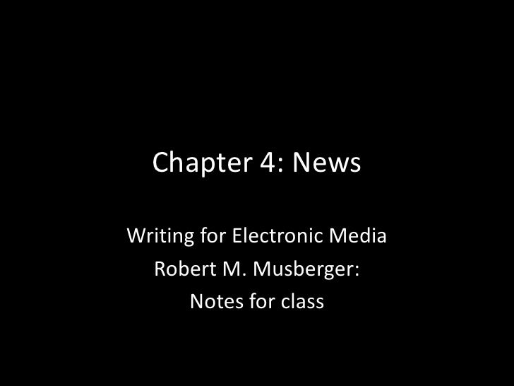Chapter 4: NewsWriting for Electronic Media  Robert M. Musberger:       Notes for class