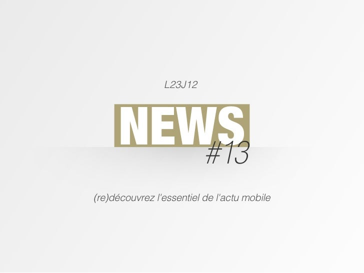 L23J12      NEWS         #13(re)découvrez lessentiel de lactu mobile