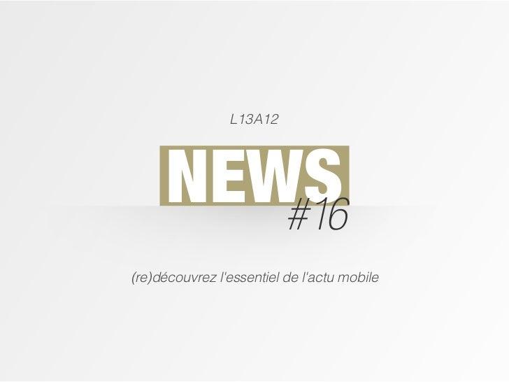 L13A12      NEWS         #16(re)découvrez lessentiel de lactu mobile
