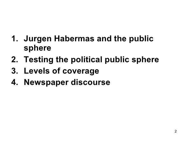 habermas public sphere One trenchant critique of the habermasian public sphere conception, voiced particularly strongly by poststructuralist-influenced critics, is that it fails to fully account for exclusion in this article i examine the strength of this critique i begin by demonstrating how habermasians have in many ways already theorized public.