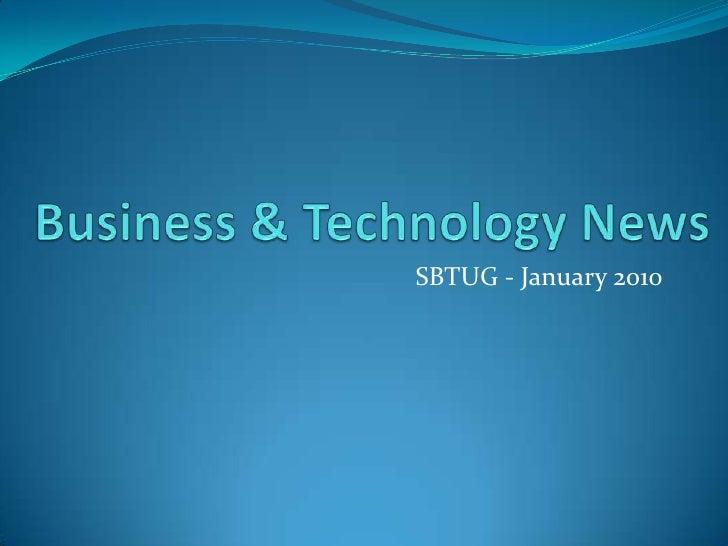 Business & Technology News<br />SBTUG - January 2010<br />