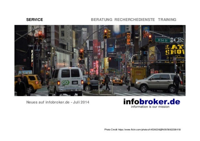 SERVICE BERATUNG RECHERCHEDIENSTE TRAINING Neues auf infobroker.de - Juli 2014 Photo Credit https://www.flickr.com/photos/...