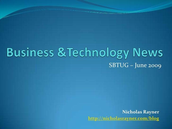 Business &Technology News<br />SBTUG – June 2009<br />Nicholas Rayner<br />http://nicholasrayner.com/blog<br />