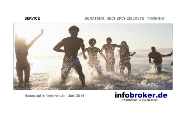 SERVICE BERATUNG RECHERCHEDIENSTE TRAINING Neues auf infobroker.de - Juni 2014