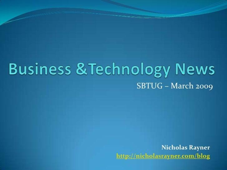 Business &Technology News<br />SBTUG – March 2009<br />Nicholas Rayner<br />http://nicholasrayner.com/blog<br />