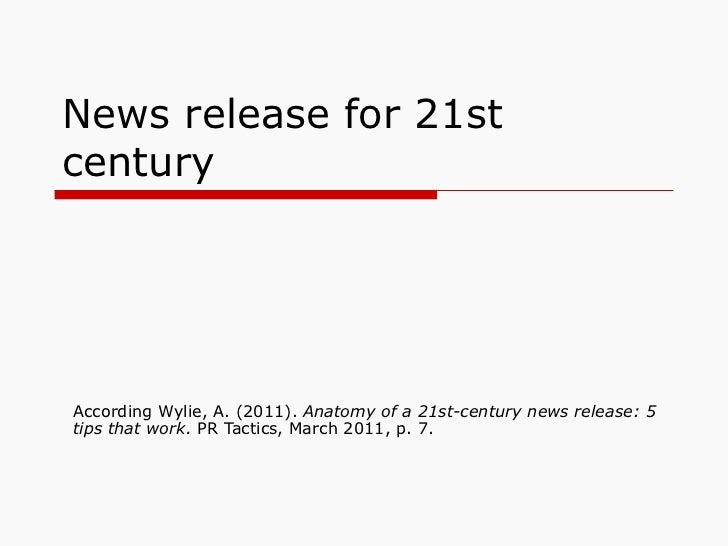 News release for 21st century According Wylie, A. (2011).  Anatomy of a 21st-century news release: 5 tips that work.  PR T...