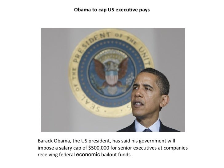 Obama to cap US executive pays     Barack Obama, the US president, has said his government will impose a salary cap of $50...