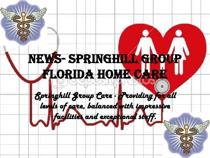 News- Springhill Group  Florida Home CareSpringhill Group Care - Providing for all levels of care, balanced with impressiv...