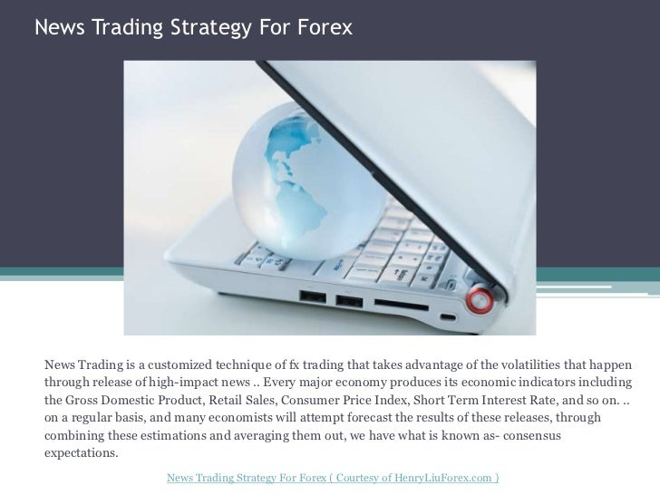 News Trading Strategy For Forex<br />News Trading is a customized technique of fx trading that takes advantage of the vola...