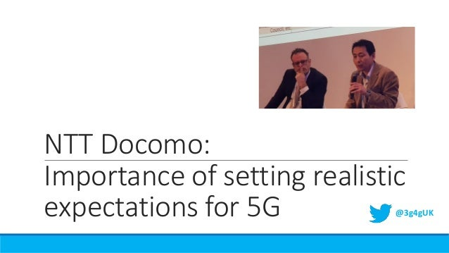 NTT Docomo: Importance of setting realistic expectations for 5G @3g4gUK