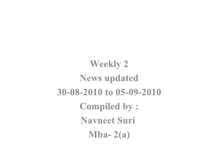 Weekly 2 News updated 30-08-2010 to 05-09-2010 Compiled by : Navneet Suri  Mba- 2(a)