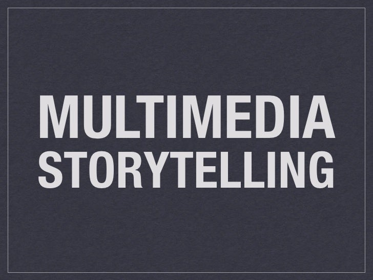 MULTIMEDIA STORYTELLING