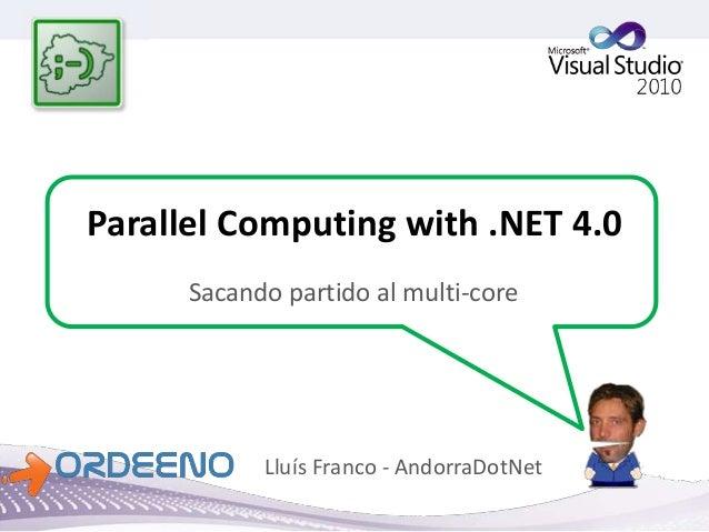 Parallel Computing with .NET 4.0 Sacando partido al multi-core Lluís Franco - AndorraDotNet