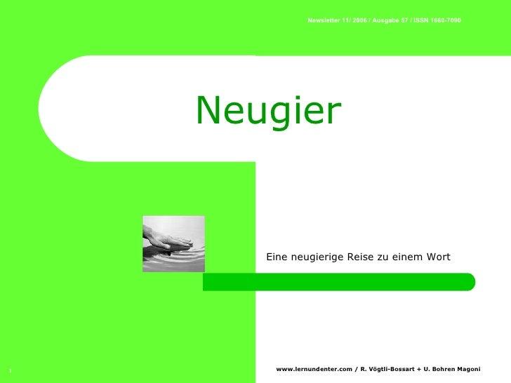 Neugier Ein e  neugierige Reise zu einem Wort  Newsletter 11/ 2006 / Ausgabe 57 / ISSN 1660-7090