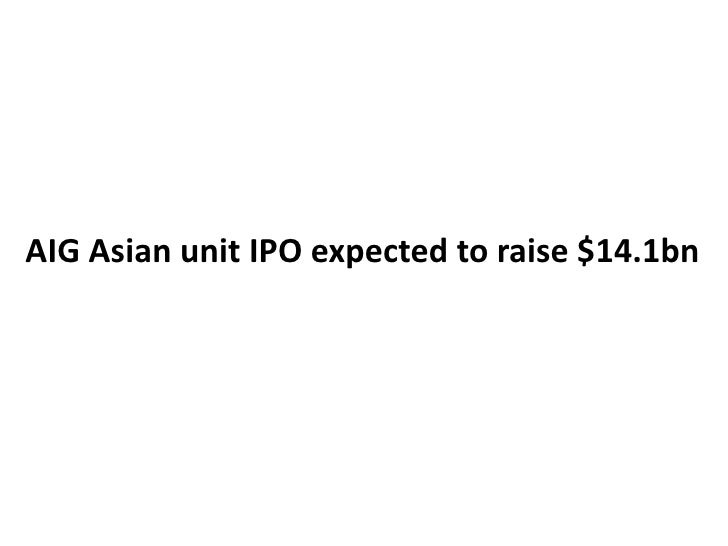 AIG Asian unit IPO expected to raise $14.1bn<br />