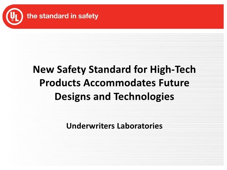 New Safety Standard for High-Tech Products Accommodates Future Designs and Technologies<br />Underwriters Laboratories<br />