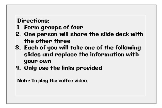 Directions: 1. Form groups of four 2. One person will share the slide deck with the other three 3. Each of you will take o...
