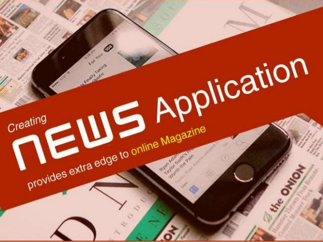 Creation of News application  Increase the visibility for the people  Provide the platform for digital Marketing  Impro...