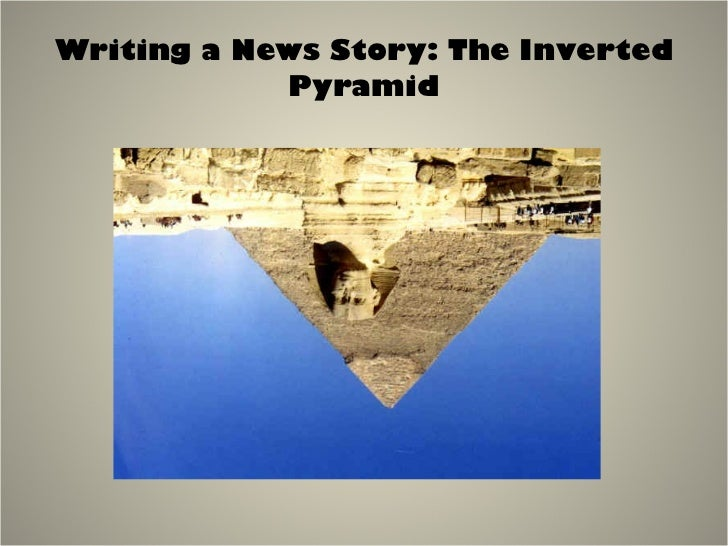 Writing a News Story: The Inverted Pyramid