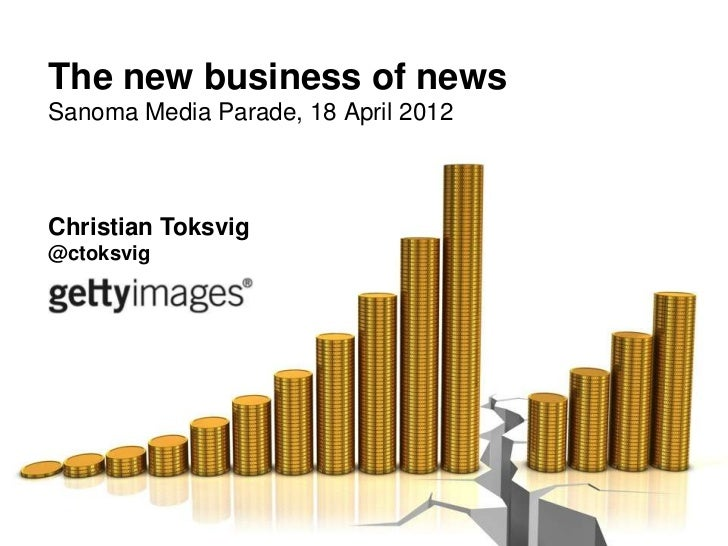 The new business of newsSanoma Media Parade, 18 April 2012Christian Toksvig@ctoksvig