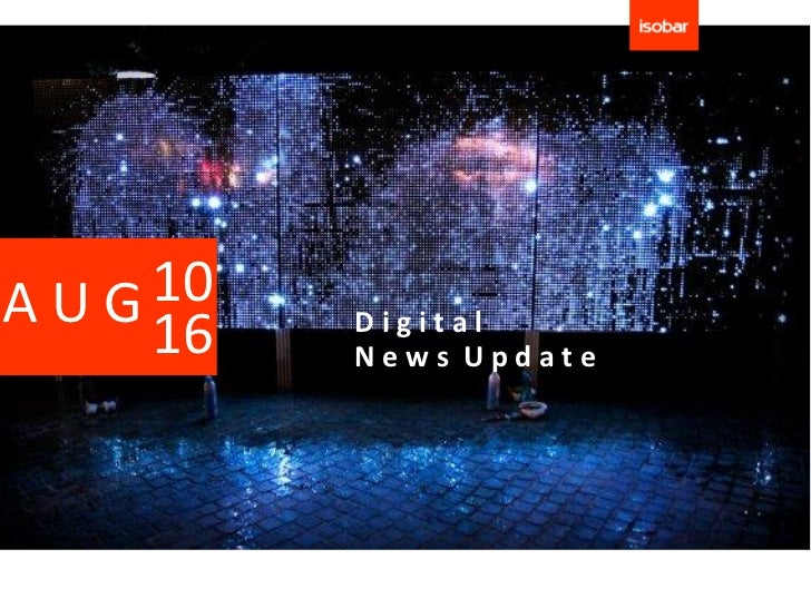AUG 10    16   Digital         News Update