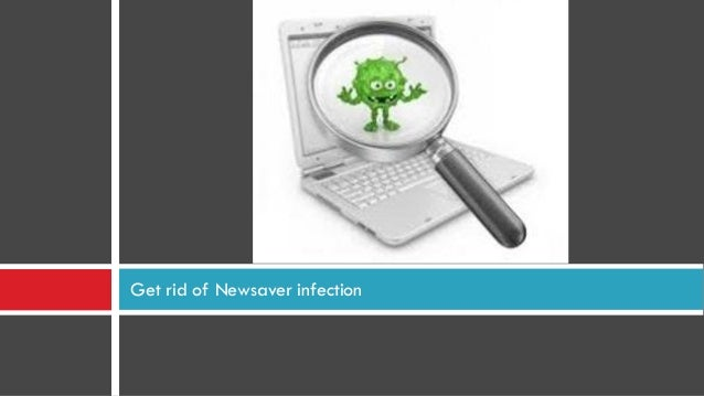 Get rid of Newsaver infection