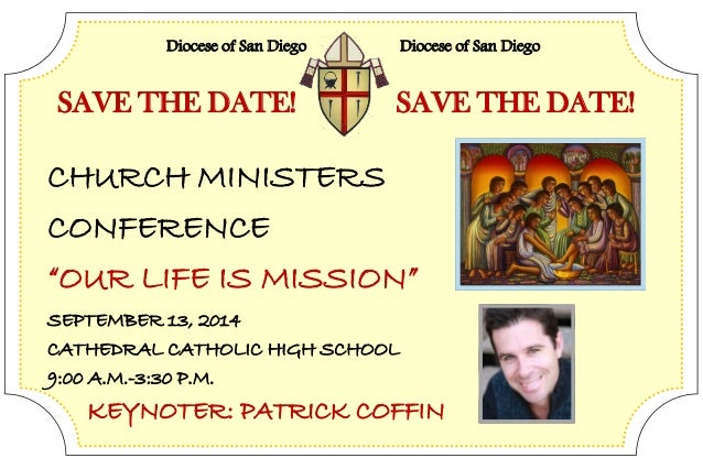 "CHURCH MINISTERS CONFERENCE ""OUR LIFE IS MISSION"" SEPTEMBER 13, 2014 CATHEDRAL CATHOLIC HIGH SCHOOL 9:00 A.M.-3:30 P.M. KE..."