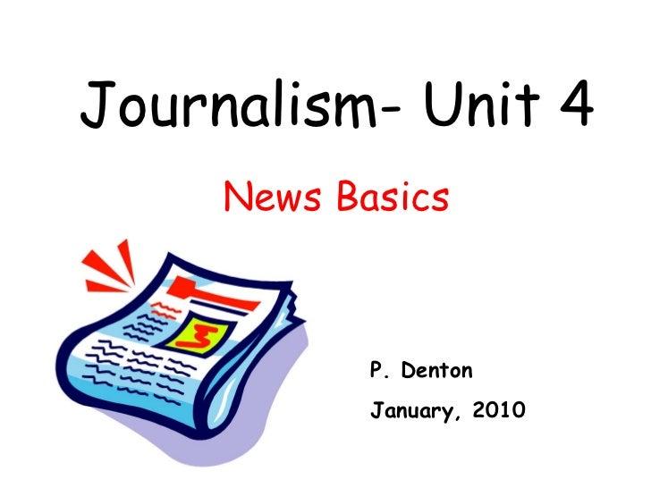 Journalism- Unit 4 News Basics P. Denton January, 2010