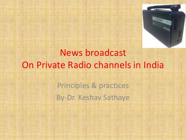 News broadcast On Private Radio channels in India Principles & practices By-Dr. Keshav Sathaye