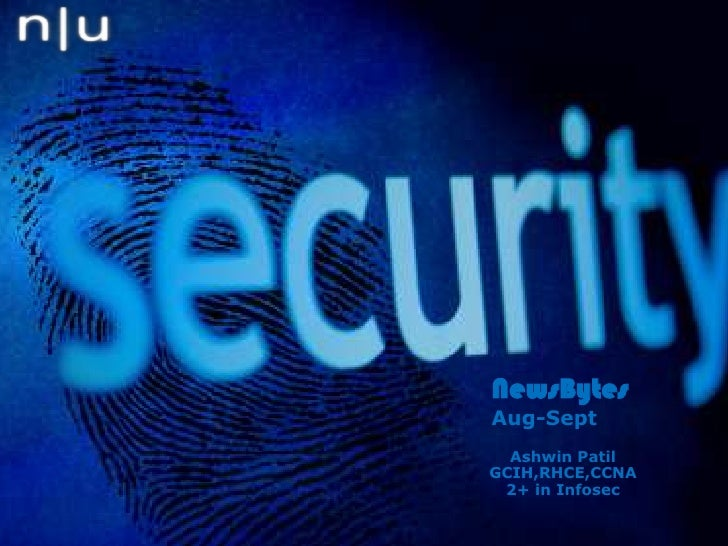 NewsBytes Aug-Sept<br />Ashwin Patil<br />GCIH,RHCE,CCNA<br />2+ in Infosec<br />
