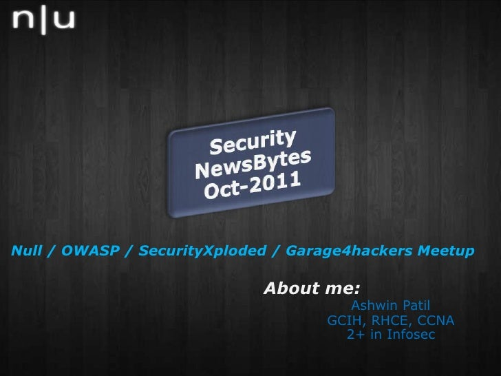 Null / OWASP / SecurityXploded / Garage4hackers Meetup <br />About me: <br />Ashwin Patil<br />GCIH, RHCE, CCNA<br />2+ ...