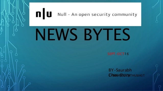 NEWS BYTES SEPT-OCT16 CYBER-SEC ENTHUSIAST BY-Saurabh Chaudhary