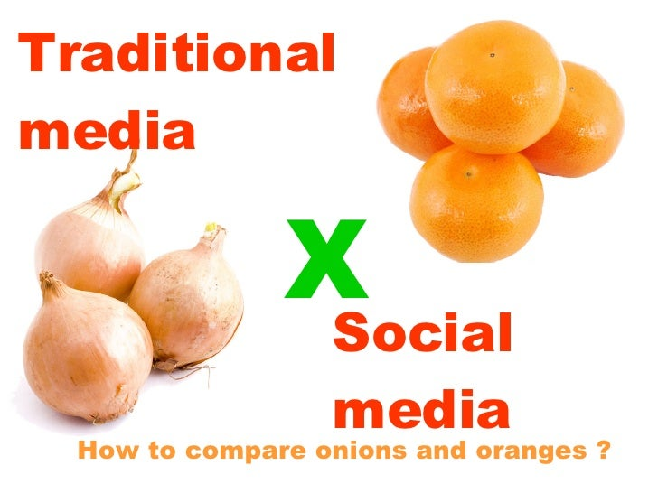 Traditional media How to compare onions and oranges ? Social media X