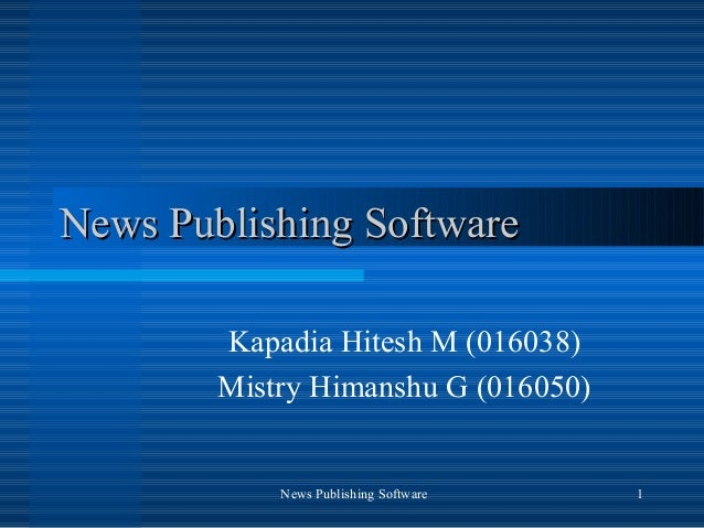 News Publishing Software        Kapadia Hitesh M (016038)        Mistry Himanshu G (016050)            News Publishing Sof...