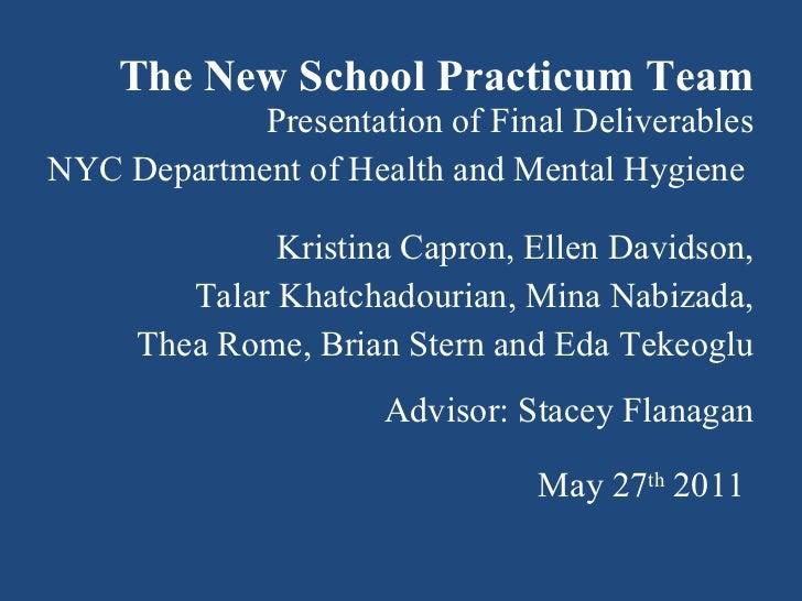 <ul><li>The New School Practicum Team   Presentation of Final Deliverables </li></ul><ul><li>NYC Department of Health and ...