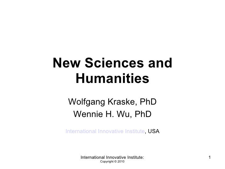 New Sciences and Humanities Wolfgang Kraske, PhD Wennie H. Wu, PhD International Innovative Institute , USA