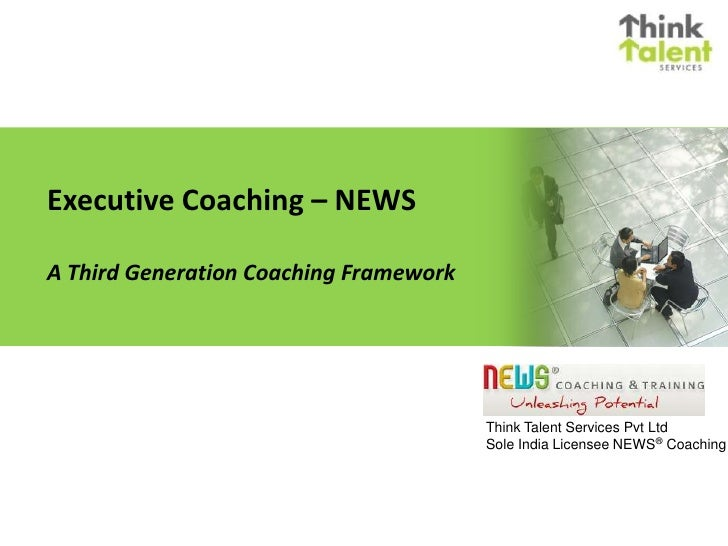 Executive Coaching – NEWS <br />A Third Generation Coaching Framework<br />Think Talent Services Pvt Ltd<br />Sole India L...