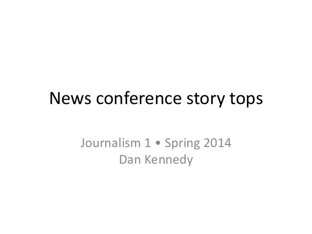 News conference story tops Journalism 1 • Spring 2014 Dan Kennedy