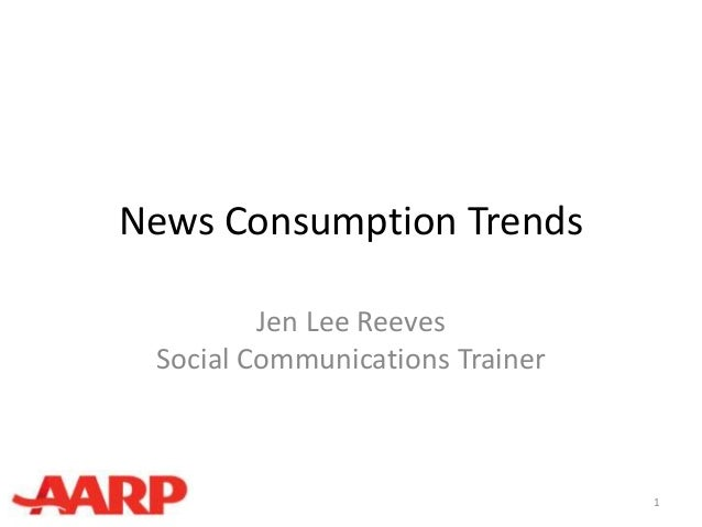 News Consumption Trends         Jen Lee Reeves Social Communications Trainer                                 1