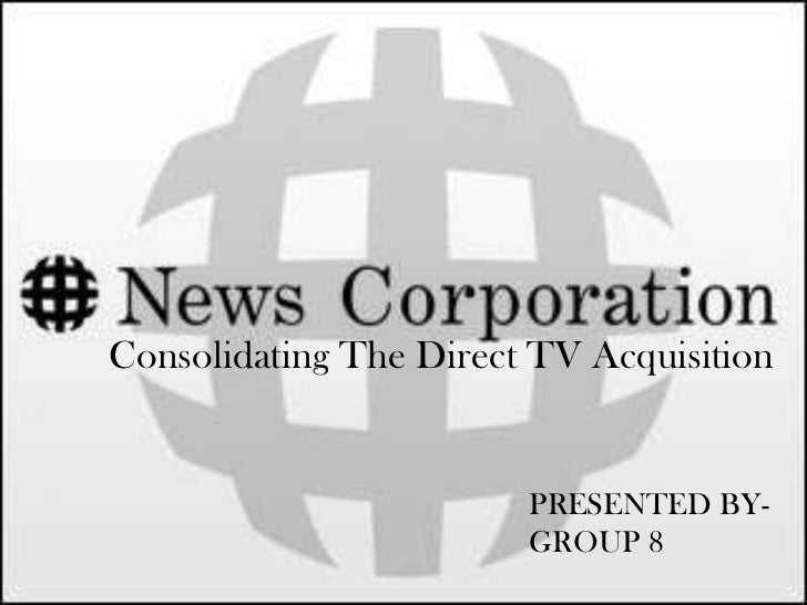 Consolidating The Direct TV Acquisition                        PRESENTED BY-                        GROUP 8