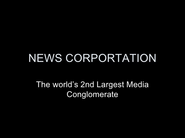 NEWS CORPORTATION The world's 2nd Largest Media Conglomerate