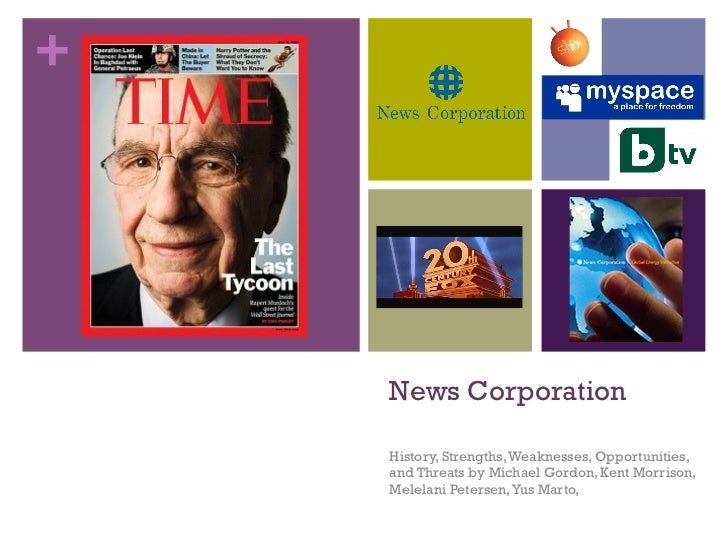 +    News Corporation    History, Strengths, Weaknesses, Opportunities,    and Threats by Michael Gordon, Kent Morrison,  ...
