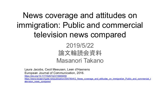 News coverage and attitudes on immigration: Public and commercial television news compared 2019/5/22 論文輪読会資料 Masanori Taka...