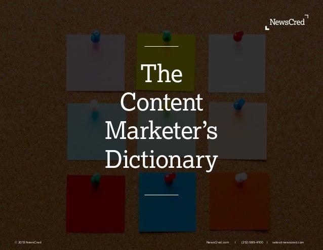 © 2013 NewsCred     NewsCred.com l (212) 989-4100 l sales@newscred.com   The Content Marketer's Dictionary