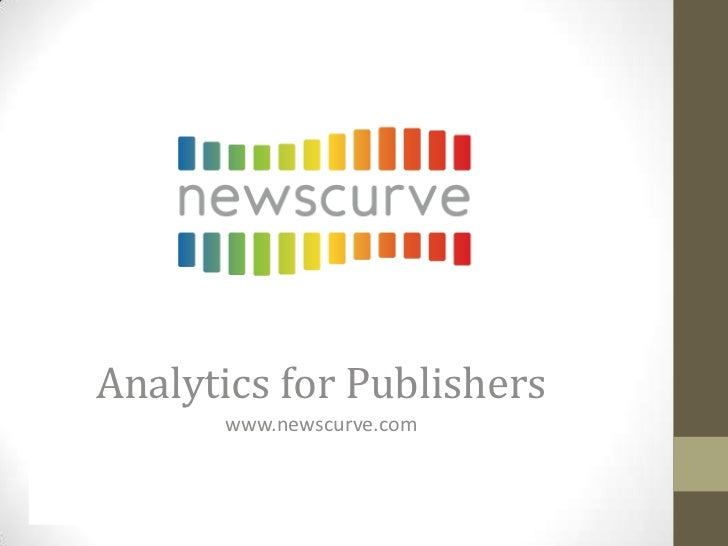 Analytics for Publishers        www.newscurve.com     Let the answers find you.