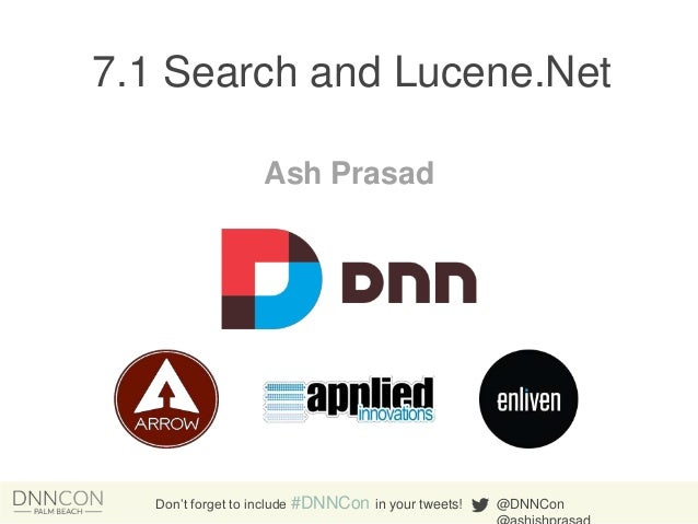 7.1 Search and Lucene.Net Ash Prasad  Don't forget to include #DNNCon in your tweets!  @DNNCon