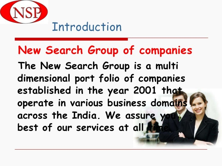 Introduction <ul><li>New Search Group of companies </li></ul><ul><li>The New Search Group is a multi dimensional port foli...